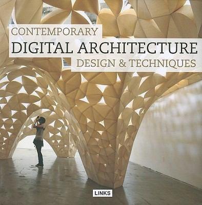 Contemporary Digital Architecture: Design & Techniques