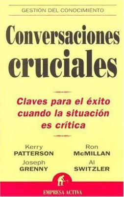 Conversaciones Cruciales: Claves Para El Exito Cuando La Situacion Es Critica 9788495787392