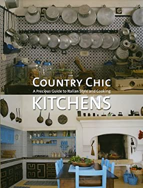 Country Chic Kitchens: A Precious Guide to Italian Style and Cooking