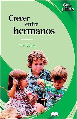 Crecer Entre Hermanos: Los Celos 9788497643030