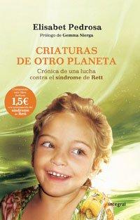 Criaturas de Otro Planeta: Cronica de una Lucha Contra el Sindrome de Rett 9788498674286