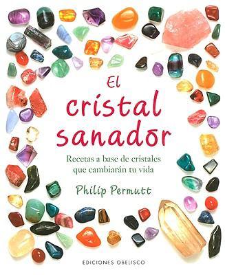 El Cristal Sanador: Recetas A Base de Cristales Que Cambiaran Tu Vida = The Crystal Healer 9788497775687
