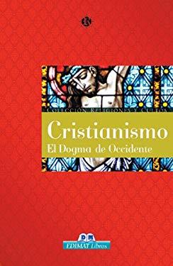 Cristianismo: El Dogma de Occidente 9788497646222