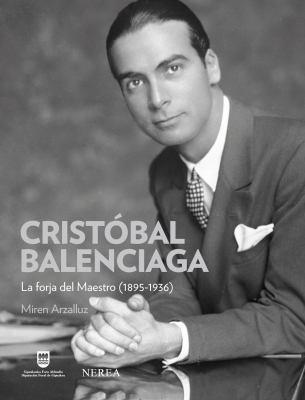 Cristobal Balenciaga: La Forja del Maestro (1895-1936) 9788496431508