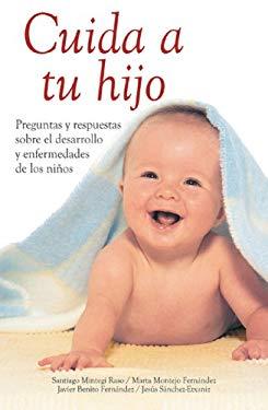 Cuida a Tu Hijo: Preguntas y Respuestas Sobre El Desarrollo y Enfermedades de Los Ninos 9788497645379