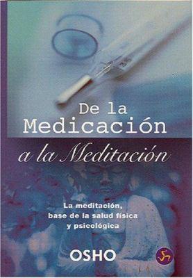 De la Medicacion a la Meditacion: La Meditacion, Base de la Salud Fisica y Psicologica 9788495973276