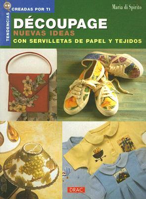 Decoupage Nuevas Ideas Con Servilletas de Papel y Tejidos 9788496365100
