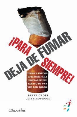 Dejar de Fumar, Para Siempre!: Ideas y Trucos Eficaces Para Liberarse del Tabaco de una Vez Por Todas = Stop Smoking, for Ever! 9788497638500
