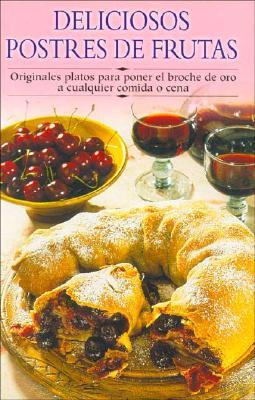 Deliciosos Postres de Frutas: Originales Platos Para Poner El Broche de Oro a Cualquier Comida O Cena 9788497640756