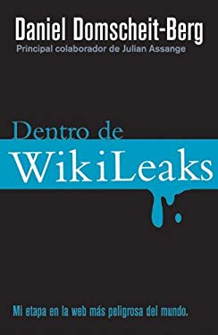 Dentro de Wikileaks: Mi Etapa en la Web Mas Peligrosa del Mundo = Inside Wikileaks 9788499182650