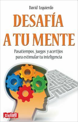 Desafia A Tu Mente: Pasatiempos, Juegos y Acertijos Para Estimular Tu Inteligencia 9788496746596