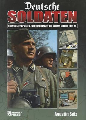 Deutsche Soldaten: Uniforms, Equipment and Personal Items of the German Soldier 1939-45 9788496658127