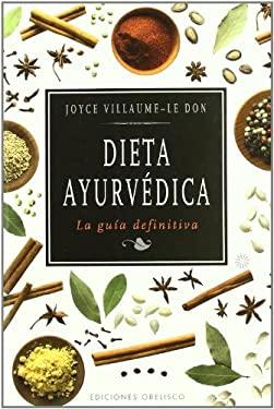 Dieta Ayurvedica: La Guia Definitiva = Ayurvedic Diet 9788497777438