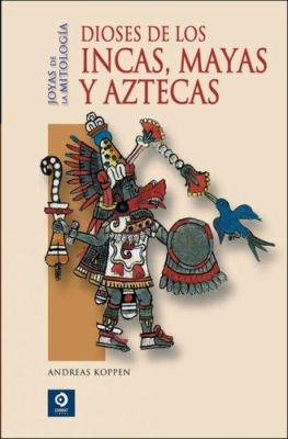 Dioses de los Incas, Mayas y Aztecas 9788497648943