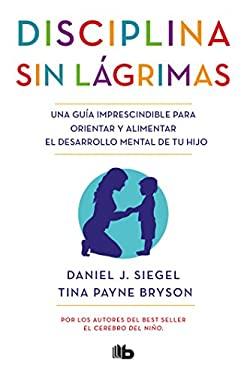 Disciplina sin lgrimas / No-Drama Discipline (Spanish Edition)