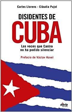 Disidentes de Cuba: Las Voces Que Castro No Ha Podido Silenciar 9788495400451