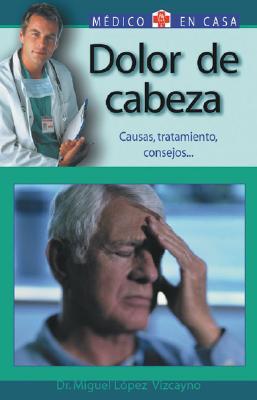 Dolor de Cabeza: Causas, Tratamiento, Consejos 9788497643733