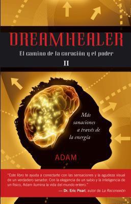 Dreamhealer II: El Hombre Que Sana A Traves de los Suenos = Dreamhealer 2 9788497776509
