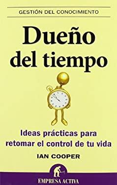 Dueno del Tiempo: Ideas Practicas Para Retomar el Control de Tu Vida = Master of Time 9788492452552