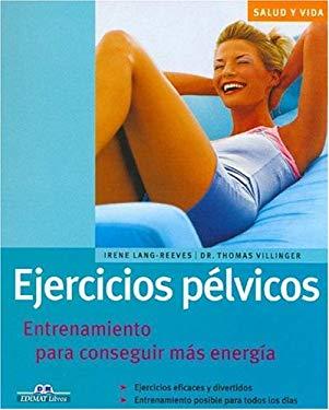 Ejercicios Pelvicos: Entrenamiento Para Conseguir Mas Energia 9788497648264