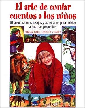 El Arte de Contar Cuentos a Los Ni~nos: 16 Cuentos Con Consejos y Actividades Para Deleitar a Los Mas Peqie~nos 9788495456816