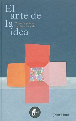 El Arte de la Idea: Y Como Puede Cambiar Tu Vida = The Art of the Idea 9788492452576