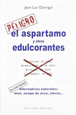 El Aspartamo y Otros Edulcorantes = Aspartame and Other Dyes 9788497778022