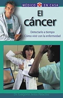 El Cancer: Detectarlo A Tiempo Como Vivir Con la Enfermedad 9788497643740