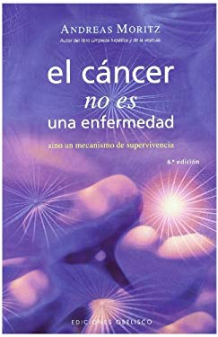 El Cancer No Es una Enfermedad!: El Cancer Es un Mecanismo de Supervivencia = Cancer Is Not a Disease! 9788497773706