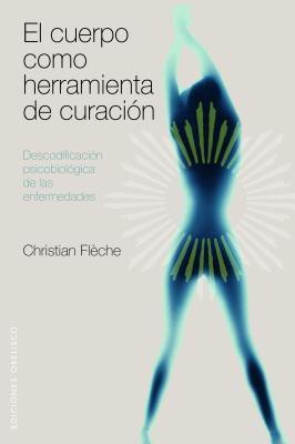 El Cuerpo Como Herramienta de Curacion: Descodificacion Psicobiologica de las Enfermedades 9788497775601