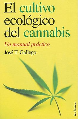 El Cultivo Ecologico del Cannabis: Un Manual Practico = The Organic Cultivation of Cannabis 9788493795429