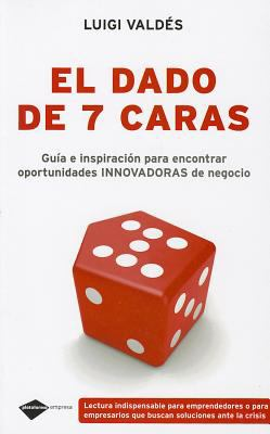 El Dado de 7 Caras: Guia E Inspiracion Para Encontrar Oportunidades Innovadoras de Negocio 9788496981584