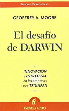 El Desafio de Darwin: Innovacion y Estrategia en las Empresas Que Triunfan = Dealing with Darwin 9788496627253