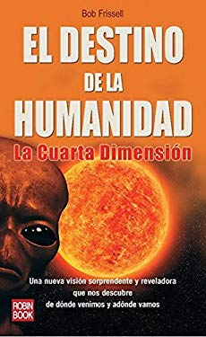 El Destino de La Humanidad: La Cuarta Dimension 9788499170602
