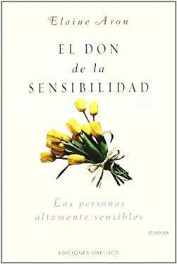 El Don de La Sensibilidad: (Las Personas Altamente Sensibles) 9788497772648