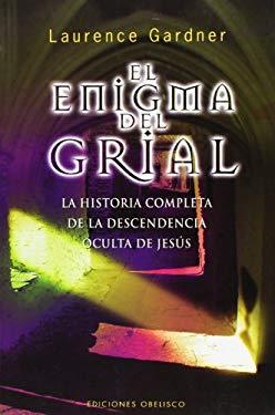El Enigma del Grial: La Historia Completa de la Descendencia Oculta de Jesus 9788497775915