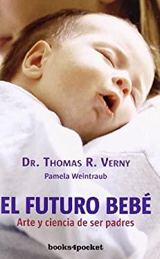 El Futuro Bebe: Arte y Ciencia de Ser Padres = Tomorrow's Baby 9788492516292