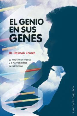 El Genio en Sus Genes: La Medicina Energetica y la Nueva Biologia de la Intencion = The Genie in Your Genes 9788497774482