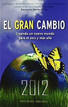 El Gran Cambio: Creando un Nuevo Mundo Para el 2012 y Mas Alla = The Great Shift 9788497776134