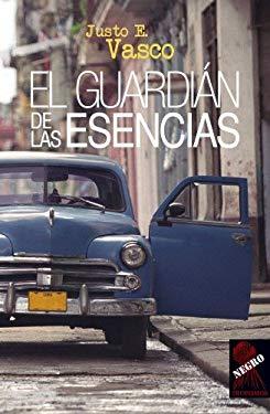 El Guardian de Las Esencias - Vasco, Justo E.