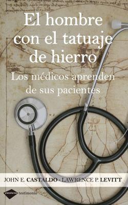 El Hombre Con el Tatuaje de Hierro: Los Medicos Aprenden de Sus Pacientes = The Ma with the Iron Tattoo 9788496981614