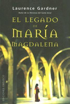 El Legado de Maria Magdalena: La Conspiracion del Linaje de Jesus y Maria Mas Alla del Codigo Da Vinci = The Magdalene Legacy 9788497772457
