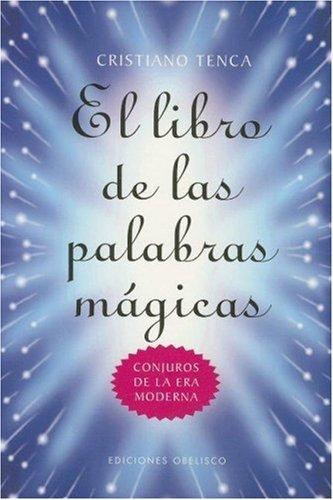 El Libro de Las Palabras Magicas: Conjuros de La Era Moderna 9788497772327