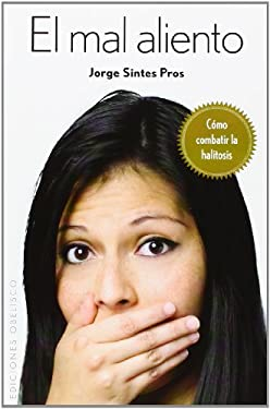 El Mal Aliento (Halitosis): Sus Causas y su Tratamiento = Bad Breath (Halitosis) 9788497778244