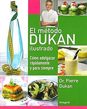 El Metodo Dukan Ilustrado: Como Adelgazar Rapidamente y Para Siempre = The Illustrated Dukan Diet 9788492981007