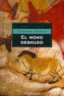 El Mono Desnudo/ the Naked Ape: A Zoologist's Study of the Human Animal (Ensayo - Ciencia / Essay - Science) (Spanish Edition)