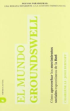 El Mundo Groundswell: Como Aprovechar los Movimientos Sociales Espontaneos de la Red = Groundswell 9788492452194
