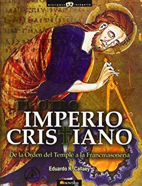 El Otro Imperio Cristiano: de la Orden del Temple a la Francmasoneria 9788497632430