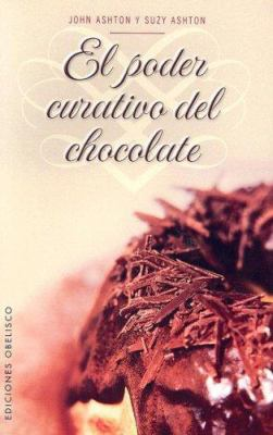 El Poder Curativo del Chocolate: Los Increibles Beneficios del Chocolate 9788497772600