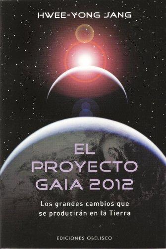 El Proyecto Gaia 2012: Los Grandes Cambios Que Se Produciran en la Tierra = The Gaia Project 2012 9788497774352